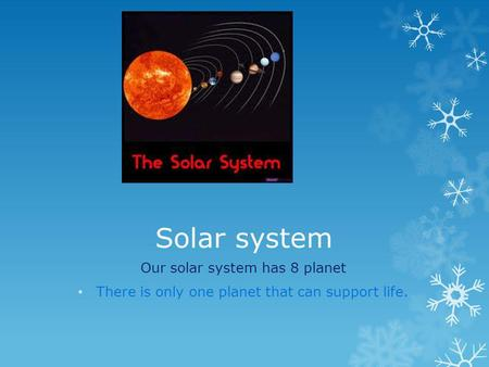 Solar system Our solar system has 8 planet