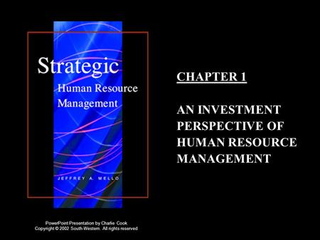 CHAPTER 1 AN INVESTMENT PERSPECTIVE OF HUMAN RESOURCE MANAGEMENT PowerPoint Presentation by Charlie Cook Copyright © 2002 South-Western. All rights reserved.