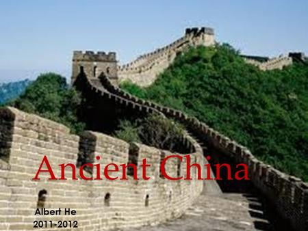 Ancient China Albert He 2011-2012. Objectives Geography Science and Technology Chinese Zodiac Ancient Chinese foods Unknowns.