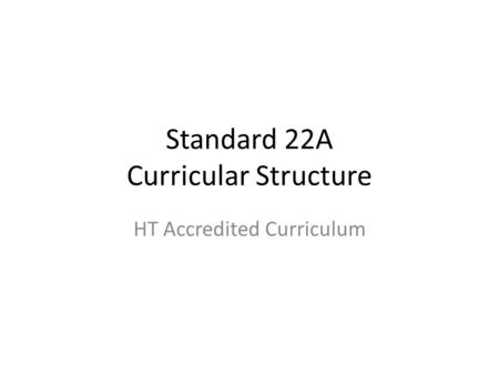 Standard 22A Curricular Structure HT Accredited Curriculum.