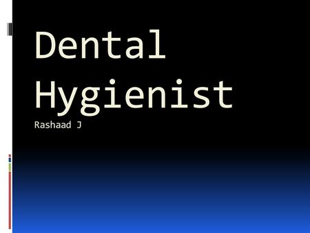 Dental Hygienist Rashaad J Job Description Dental hygienists work in clean, well-lit offices. Important health safeguards include strict adherence to.