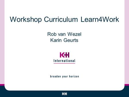 Workshop Curriculum Learn4Work Rob van Wezel Karin Geurts.