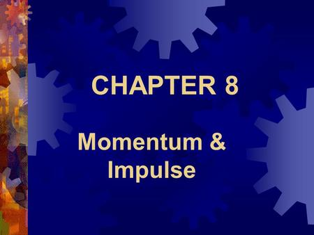 CHAPTER 8 Momentum & Impulse.  Momentum is a product of mass and velocity  Momentum is a vector (magnitude and direction)  p = m v  Measured in kg.