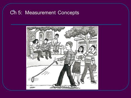 Ch 5:  Measurement Concepts