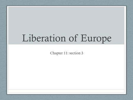 Liberation of Europe Chapter 11: section 3. Allies Advance Soviets advancing from east, Allies from west Germans lose hope Try to kill Hitler Rommel kills.