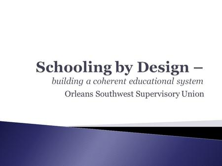Orleans Southwest Supervisory Union. Assets Highly Qualified Teachers AWoD Understanding by Design DI AIMS Web RTI Writing Curriculum Math Curriculum.