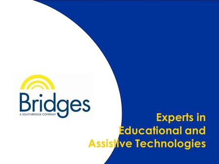 Www.bridges-canada.com 1-800-353-1107 1.2 Experts in Educational and Assistive Technologies.