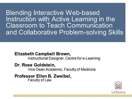 Blending Interactive Web-based Instruction with Active Learning in the Classroom to Teach Communication and Collaborative Problem-solving Skills Elizabeth.