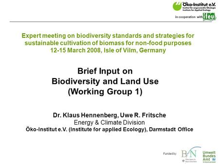 O.de Funded by in cooperation with Expert meeting on biodiversity standards and strategies for sustainable cultivation of biomass for non-food purposes.