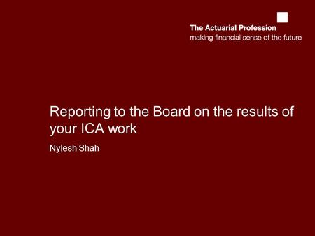 Reporting to the Board on the results of your ICA work Nylesh Shah.