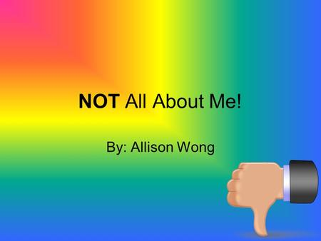 NOT All About Me! By: Allison Wong. My Dream Name Hannah Samantha Rebecca.