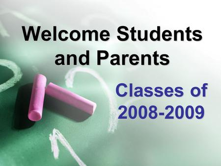 Welcome Students and Parents Classes of 2008-2009.