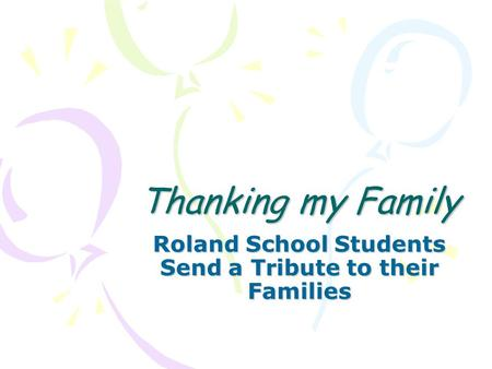 Thanking my Family Roland School Students Send a Tribute to their Families.