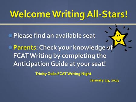 Welcome Writing All-Stars! Welcome Writing All-Stars! Please find an available seat Please find an available seat Parents: Check your knowledge of FCAT.