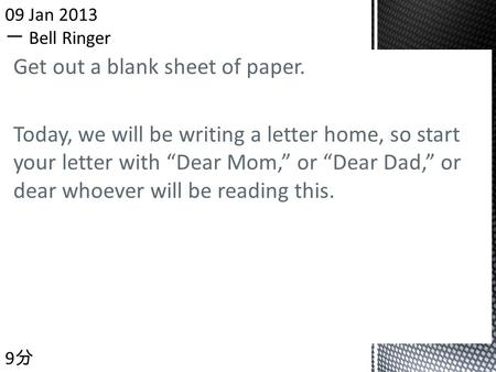 "Get out a blank sheet of paper. Today, we will be writing a letter home, so start your letter with ""Dear Mom,"" or ""Dear Dad,"" or dear whoever will be reading."