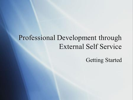 Professional Development through External Self Service Getting Started.