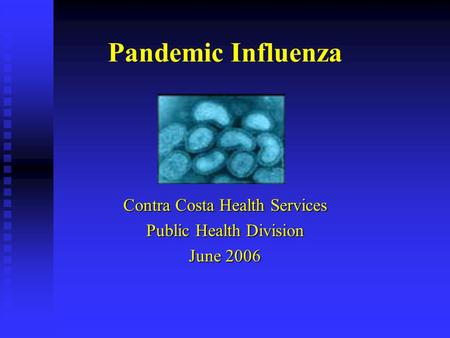 Pandemic Influenza Contra Costa Health Services Public Health Division June 2006.