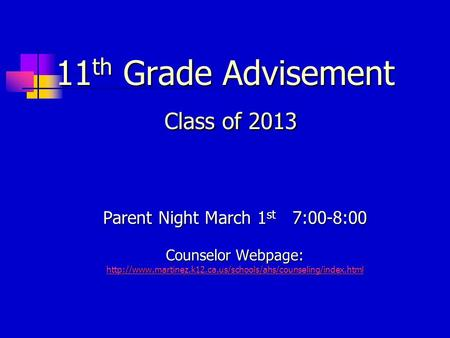 11 th Grade Advisement Class of 2013 Parent Night March 1 st 7:00-8:00 Counselor Webpage: