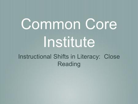 Instructional Shifts in Literacy: Close Reading