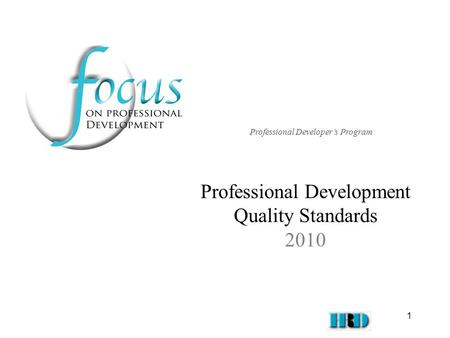 1 Professional Development Quality Standards 2010 Professional Developer's Program.