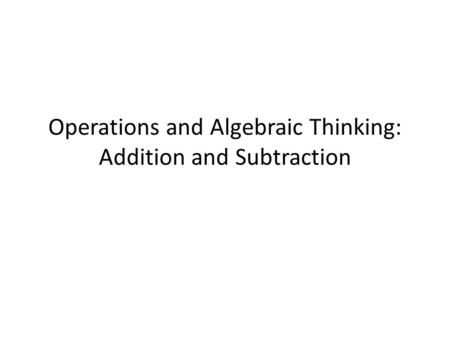 Operations and Algebraic Thinking: Addition and Subtraction.