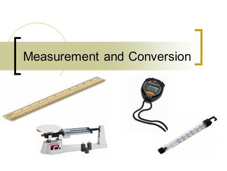 Measurement and Conversion. Measurement Comparing an object or a process to a standard American measurement: English System  Inches, yards, Fahrenheit,