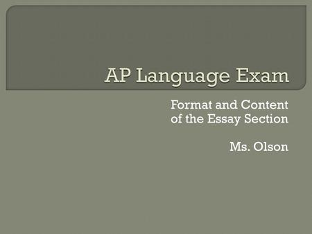 Format and Content of the Essay Section Ms. Olson.