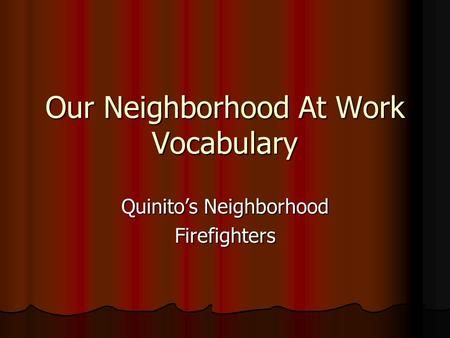 Our Neighborhood At Work Vocabulary Quinito's Neighborhood Firefighters.