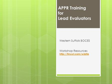 Western Suffolk BOCES Workshop Resources   APPR Training for Lead Evaluators 1.