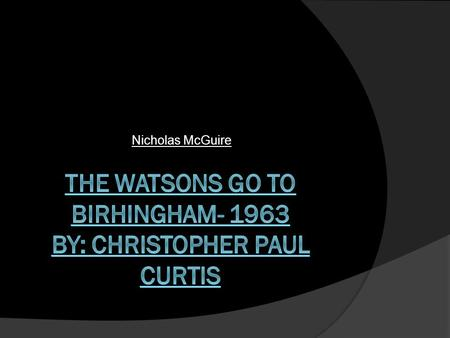 Nicholas McGuire. Title: The Genre of this book is Historical Fiction. In this novel, the Watson family travels to Birmingham, Alabama while the civil.