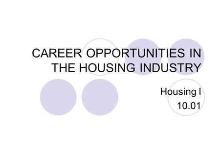 CAREER OPPORTUNITIES IN THE HOUSING INDUSTRY Housing I 10.01.
