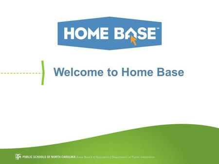 Welcome to Home Base. Why Home Base? Improving teacher effectiveness by providing tools aligned to NC's Standard Course of Study that promote efficiency.