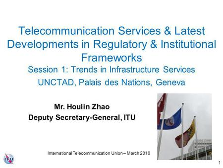 1 Telecommunication Services & Latest Developments in Regulatory & Institutional Frameworks Session 1: Trends in Infrastructure Services UNCTAD, Palais.