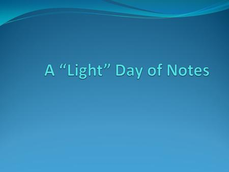 "A ""Light"" Day of Notes."