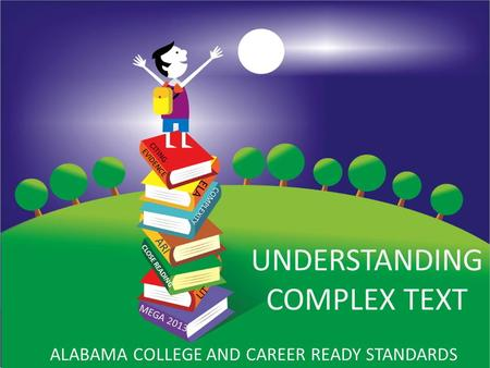 Understanding Complex Text UNDERSTANDING COMPLEX TEXT ALABAMA COLLEGE AND CAREER READY STANDARDS MEGA 2013 CITING EVIDENCE CLOSE READING COMPLEXITY ARI.
