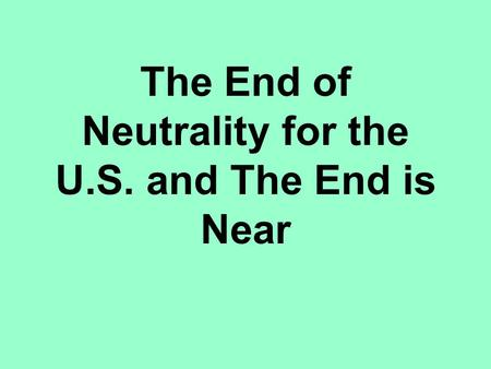 The End of Neutrality for the U.S. and The End is Near.