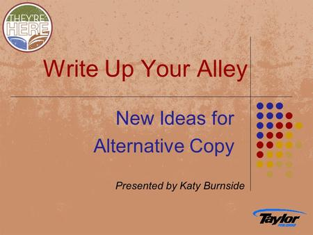 Write Up Your Alley New Ideas for Alternative Copy Presented by Katy Burnside.