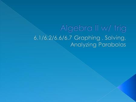 6.1/6.2/6.6/6.7 Graphing , Solving, Analyzing Parabolas