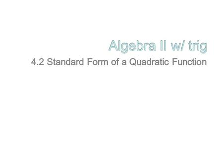 4.2 Standard Form of a Quadratic Function