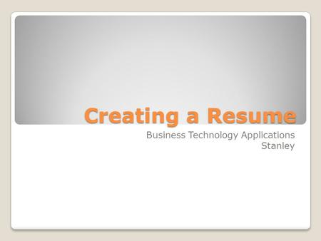 Creating a Resume Business Technology Applications Stanley.