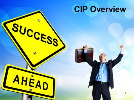CIP Overview 1. Purposes of the CIP What Does CIP Success Look Like? Identifying the Team Roles of LEA, Principal, and CIP Team CIP Timeline 2.