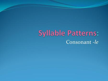 Syllable Patterns: Consonant -le.