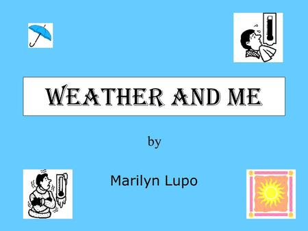 Weather and Me by Marilyn Lupo.