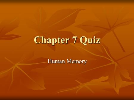 Chapter 7 Quiz Human Memory.