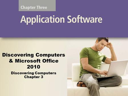 Discovering Computers & Microsoft Office 2010 Discovering Computers Chapter 3.