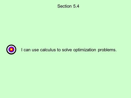 Section 5.4 I can use calculus to solve optimization problems.