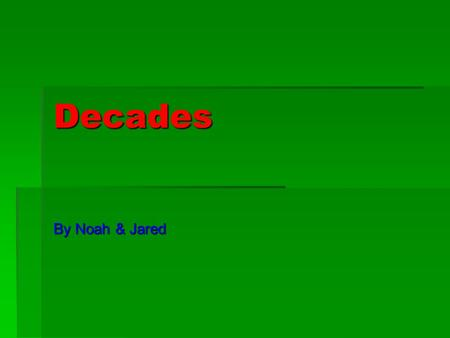 Decades By Noah & Jared. 1900s  How did plague get to the United States? Plague was brought to the United States by rats and mice.  What was the first.