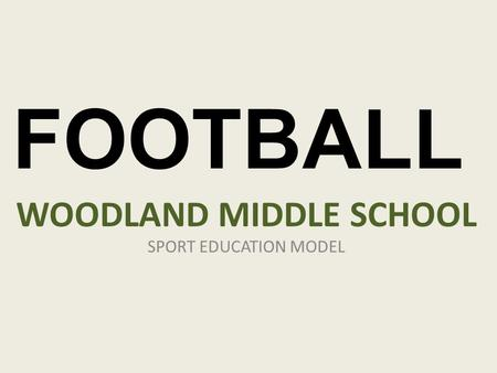 WOODLAND MIDDLE SCHOOL SPORT EDUCATION MODEL