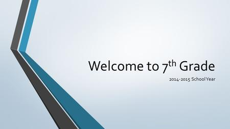 Welcome to 7 th Grade 2014-2015 School Year. Day 1 August 20, 2014.