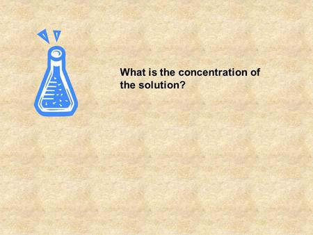 What is the concentration of the solution?. What is in the flask?
